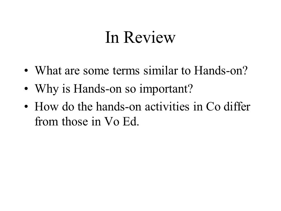 In Review What are some terms similar to Hands-on