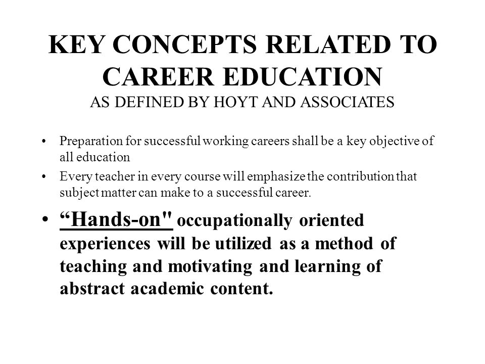 KEY CONCEPTS RELATED TO CAREER EDUCATION AS DEFINED BY HOYT AND ASSOCIATES