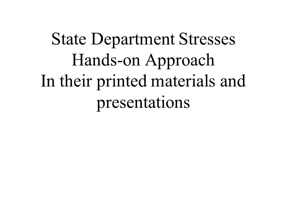 State Department Stresses Hands-on Approach In their printed materials and presentations
