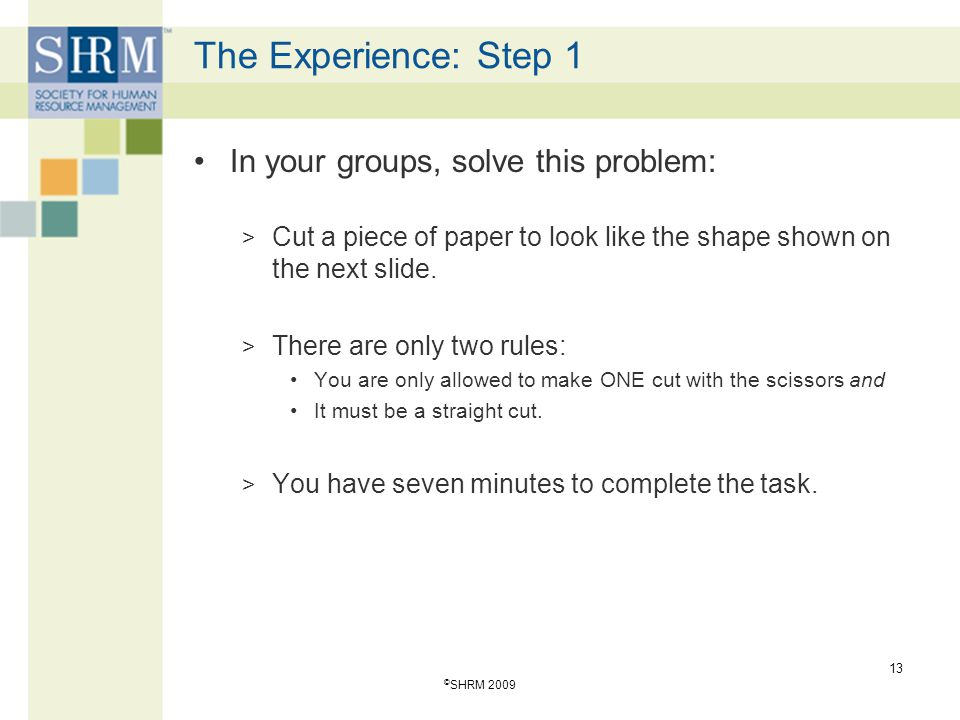 The Experience: Step 1 In your groups, solve this problem: