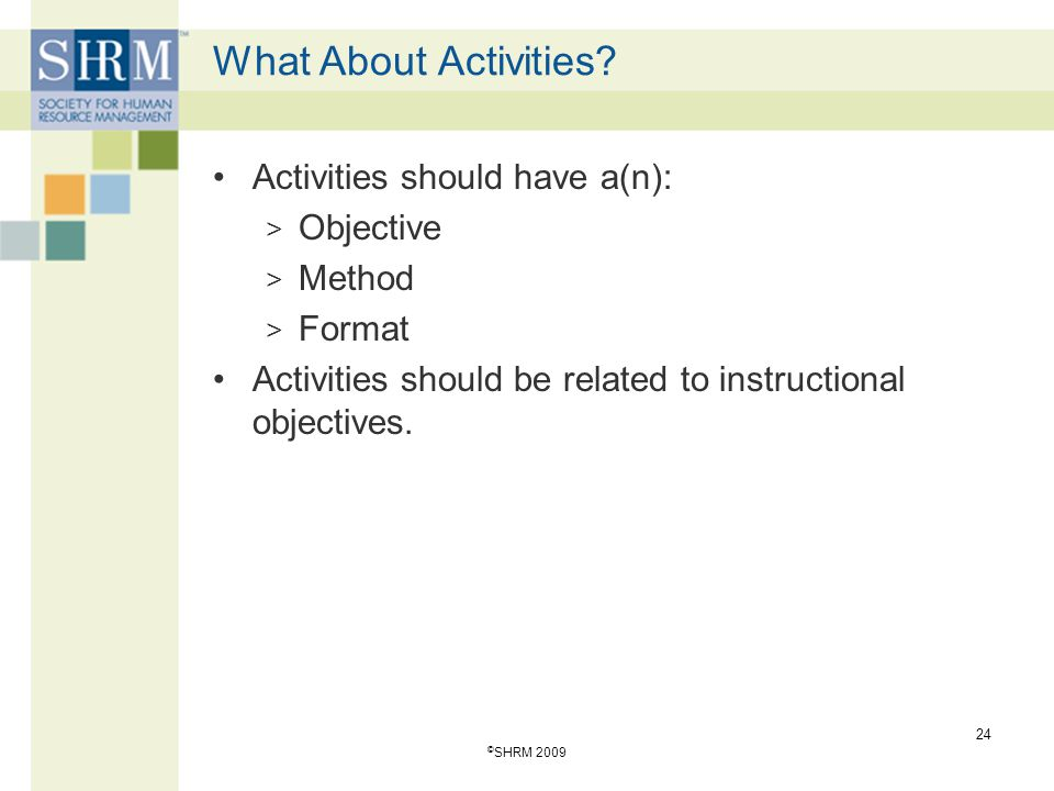 What About Activities Activities should have a(n): Objective Method