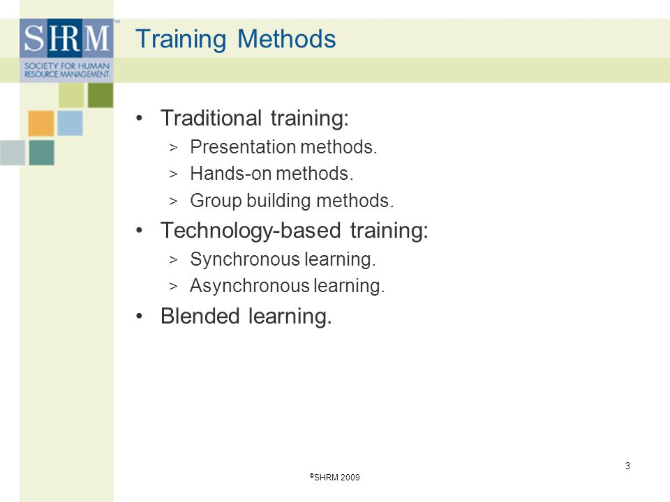 Training Methods Traditional training: Technology-based training: