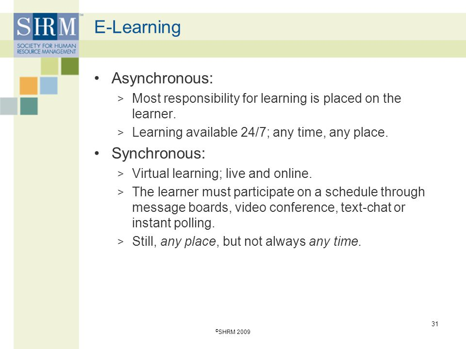 E-Learning Asynchronous: Synchronous: