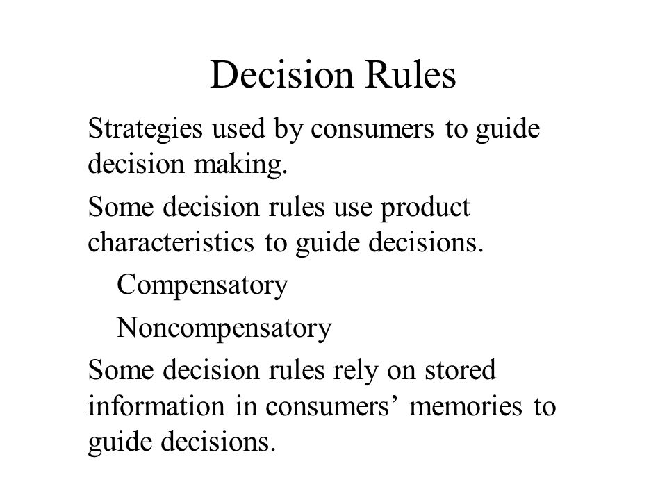 Decision Rules Strategies used by consumers to guide decision making.