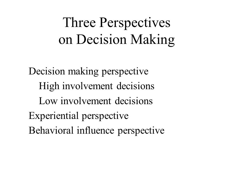 Three Perspectives on Decision Making