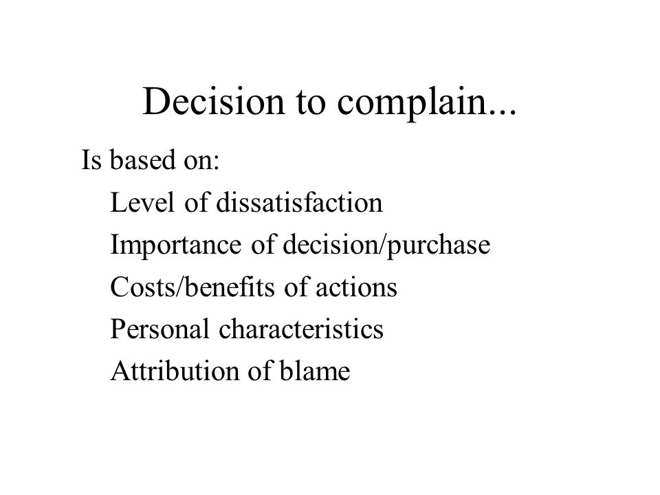 Decision to complain... Is based on: Level of dissatisfaction