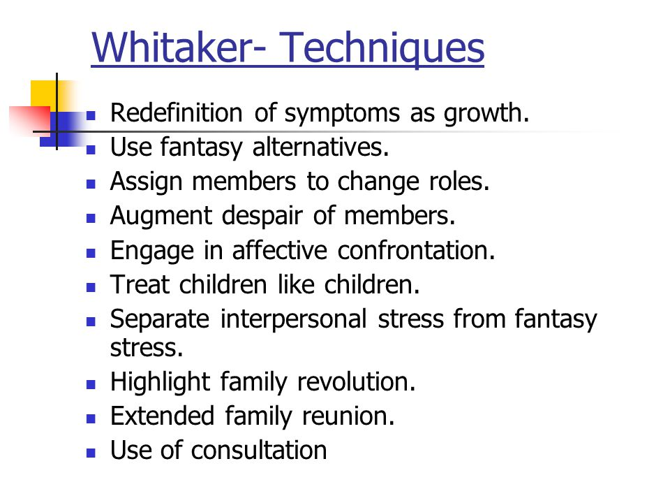 Whitaker- Techniques Redefinition of symptoms as growth.