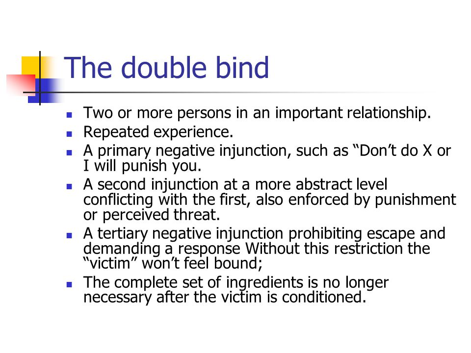 The double bind Two or more persons in an important relationship.