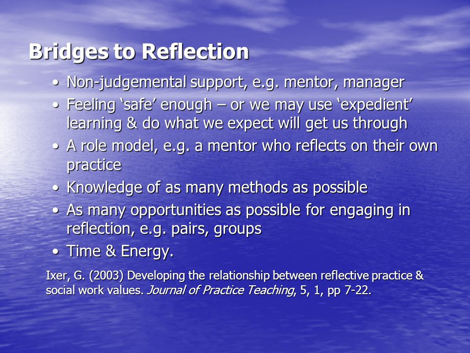 Bridges to Reflection Non-judgemental support, e.g. mentor, manager
