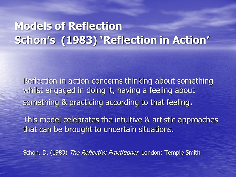 Models of Reflection Schon's (1983) 'Reflection in Action'