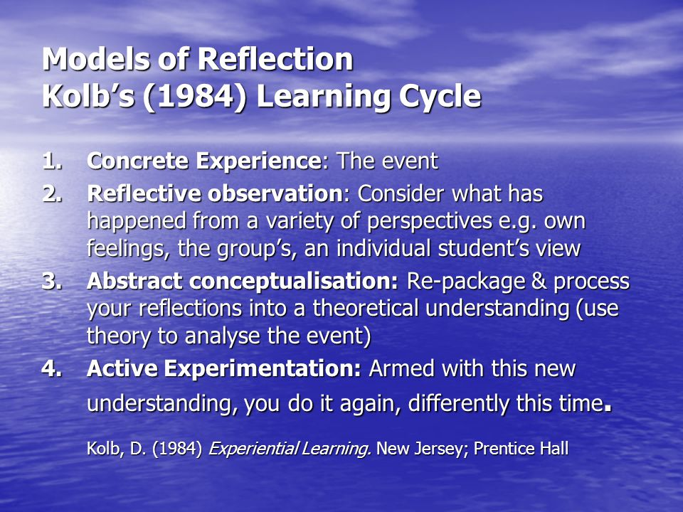 Models of Reflection Kolb's (1984) Learning Cycle