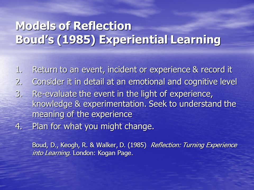 Models of Reflection Boud's (1985) Experiential Learning