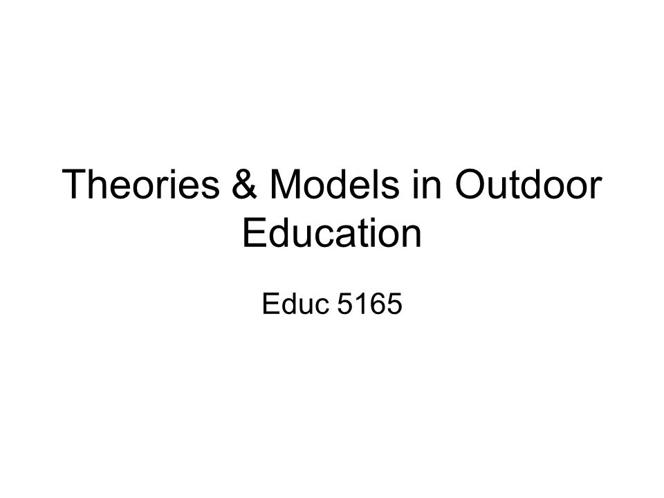 Theories & Models in Outdoor Education