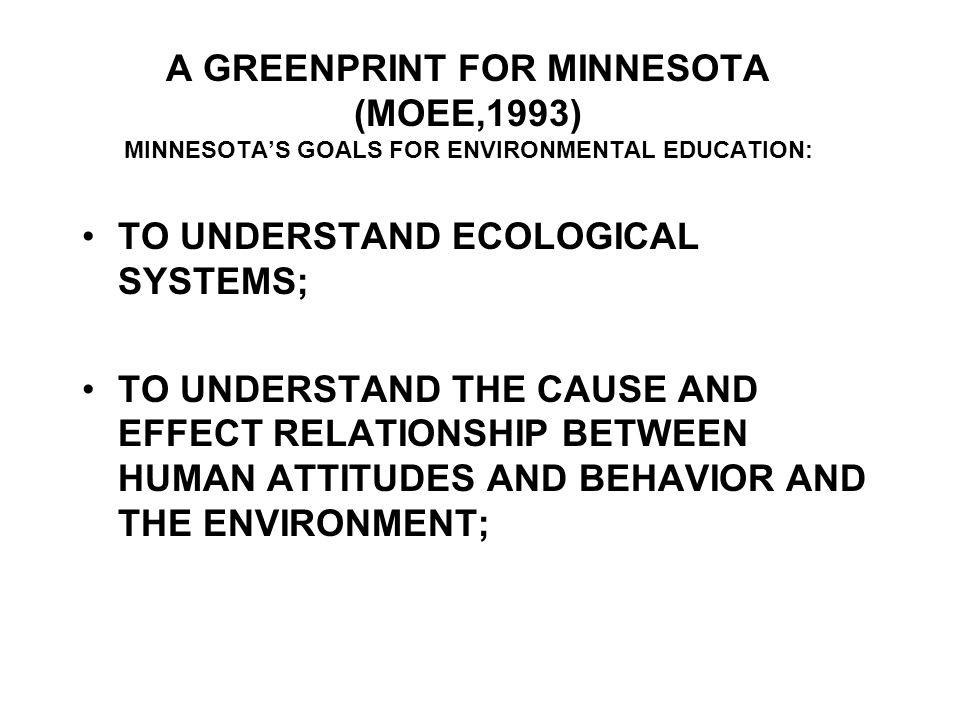 A GREENPRINT FOR MINNESOTA (MOEE,1993) MINNESOTA'S GOALS FOR ENVIRONMENTAL EDUCATION: