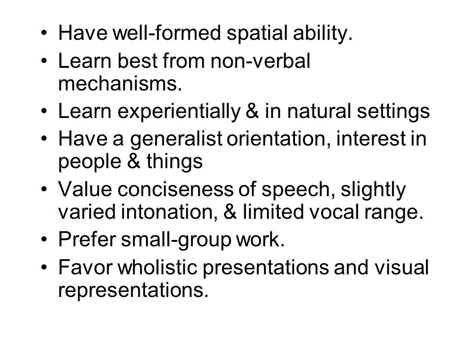 Have well-formed spatial ability.