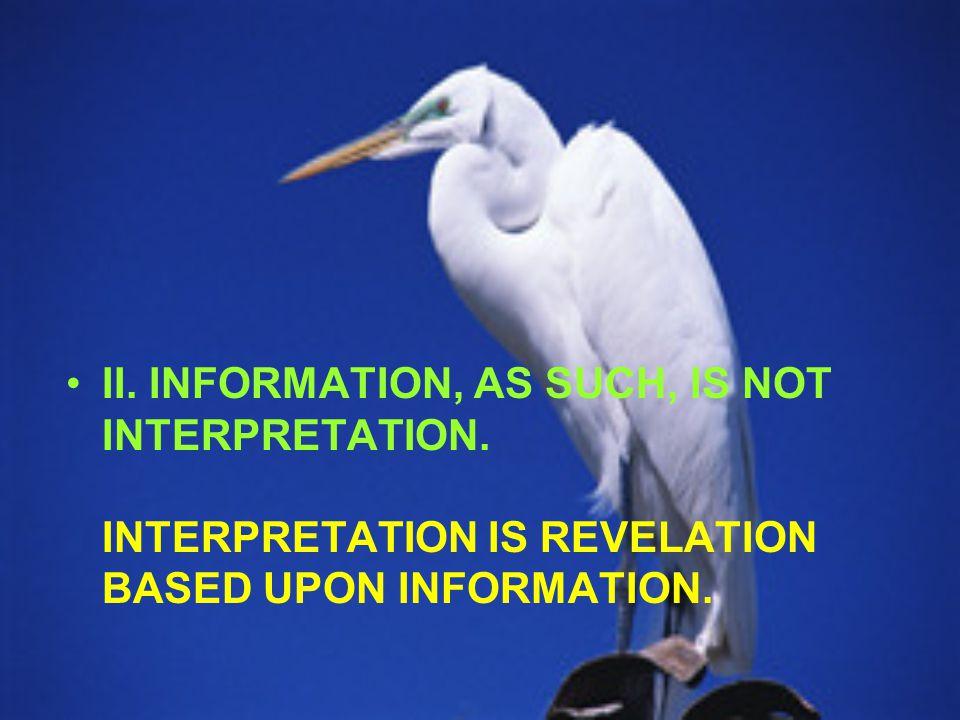 II. INFORMATION, AS SUCH, IS NOT INTERPRETATION