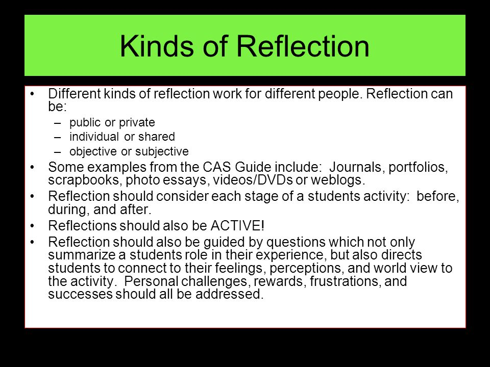 Kinds of Reflection Different kinds of reflection work for different people. Reflection can be: public or private.