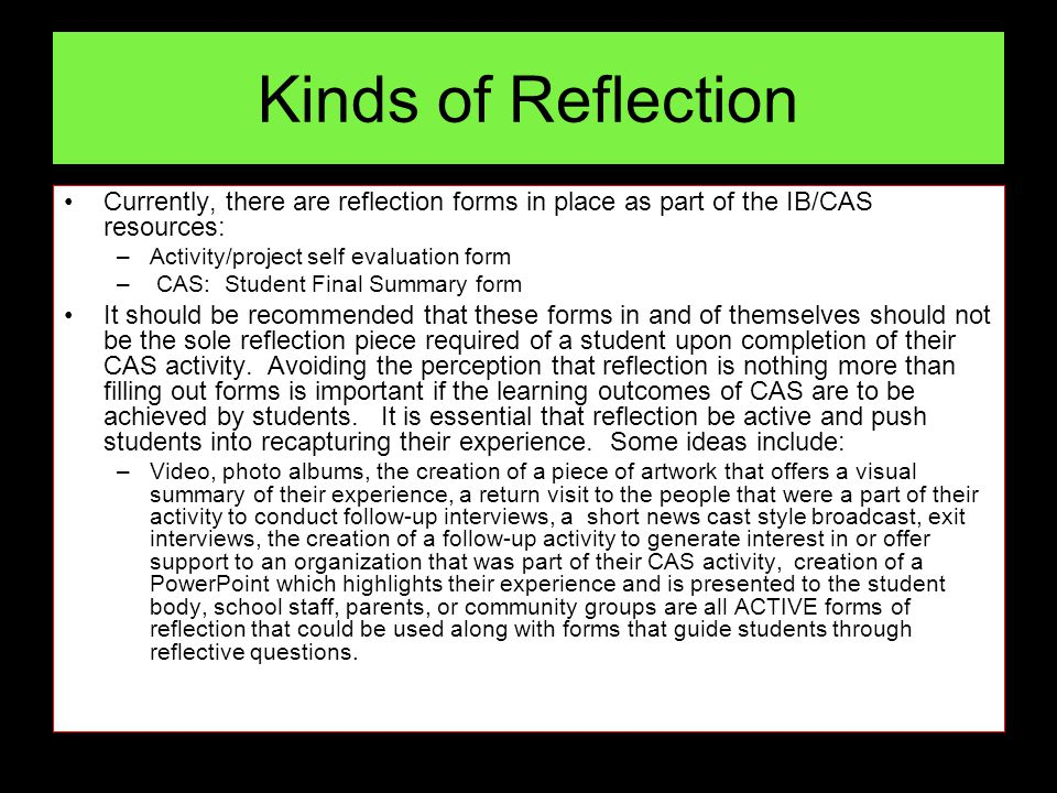 Kinds of Reflection Currently, there are reflection forms in place as part of the IB/CAS resources: