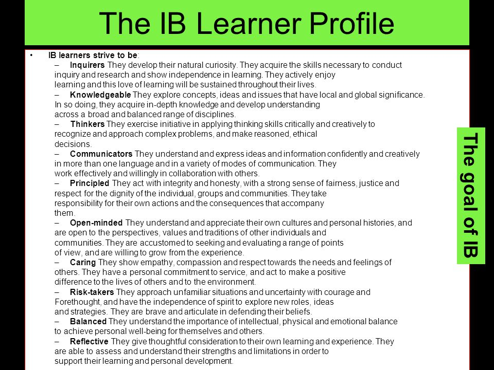 The IB Learner Profile The goal of IB IB learners strive to be: