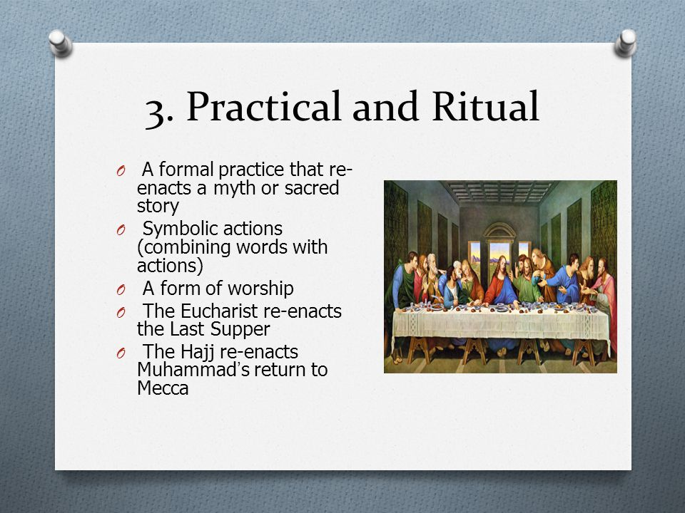 3. Practical and Ritual A formal practice that re-enacts a myth or sacred story. Symbolic actions (combining words with actions)