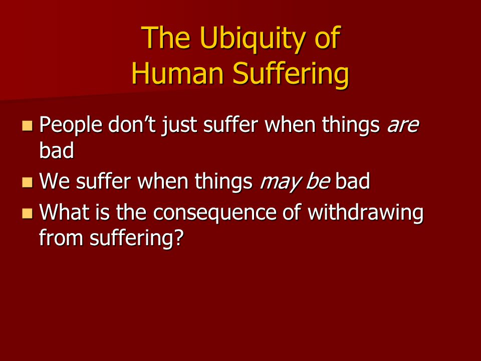 The Ubiquity of Human Suffering