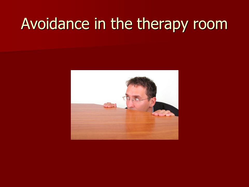 Avoidance in the therapy room
