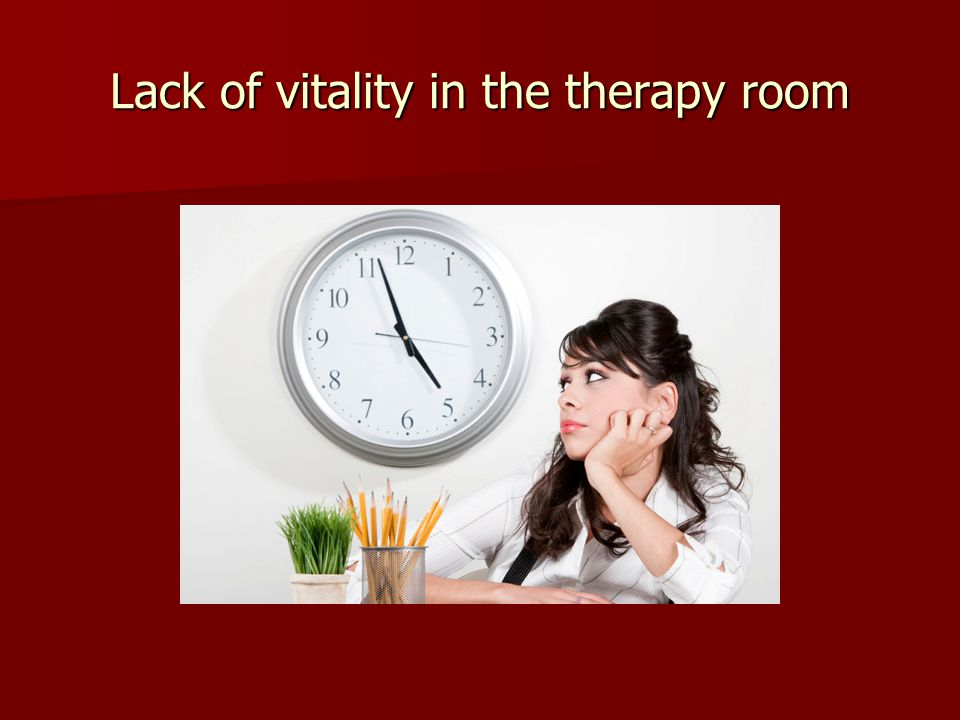 Lack of vitality in the therapy room