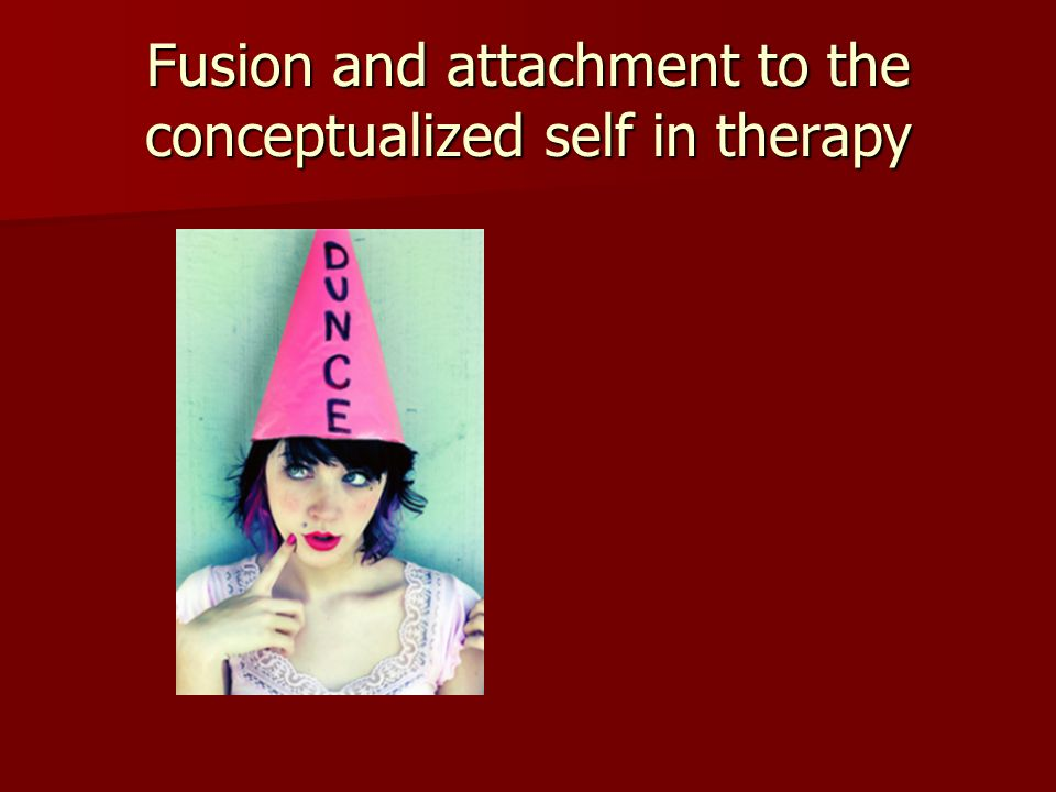 Fusion and attachment to the conceptualized self in therapy