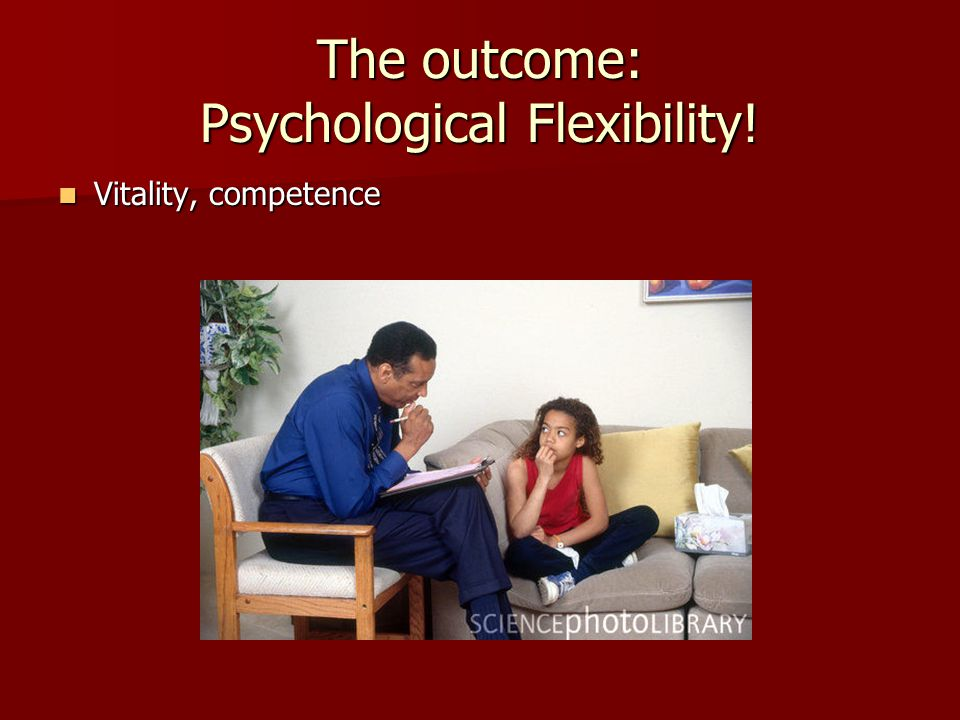 The outcome: Psychological Flexibility!