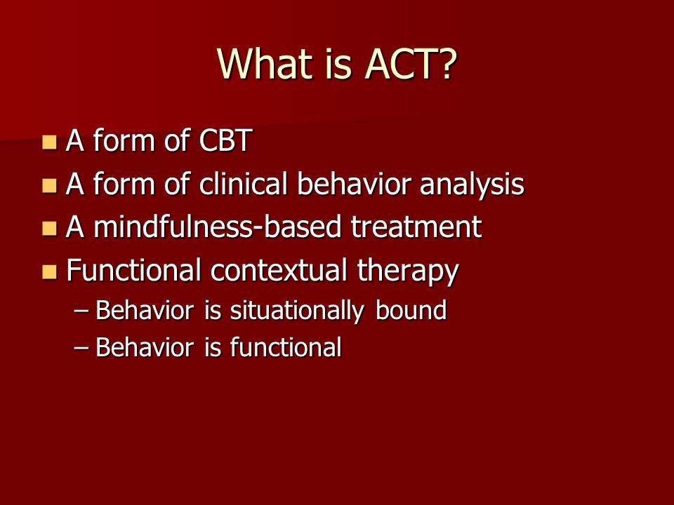 What is ACT A form of CBT A form of clinical behavior analysis