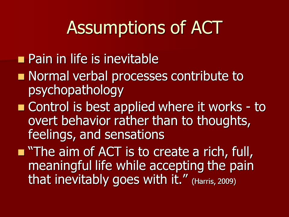Assumptions of ACT Pain in life is inevitable