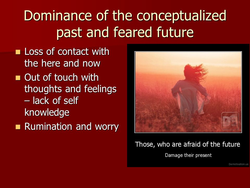 Dominance of the conceptualized past and feared future