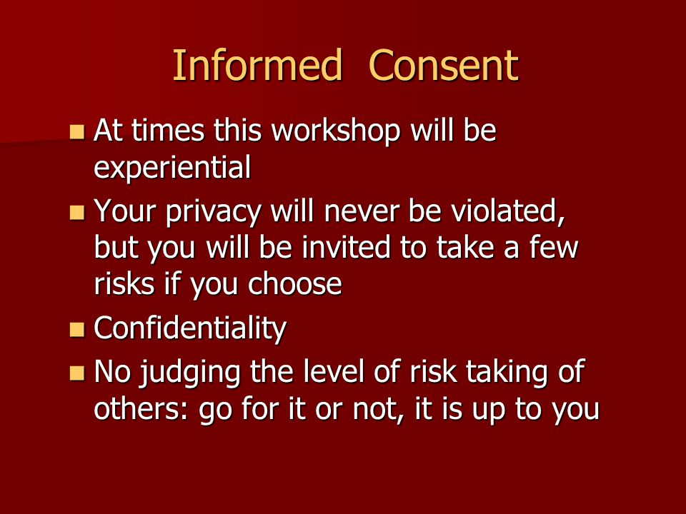 Informed Consent At times this workshop will be experiential