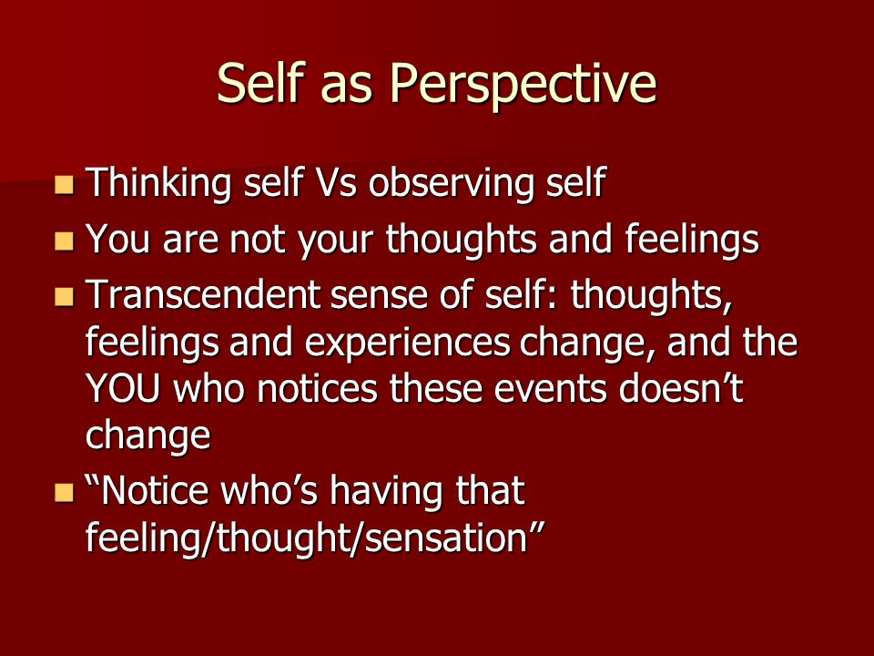 Self as Perspective Thinking self Vs observing self