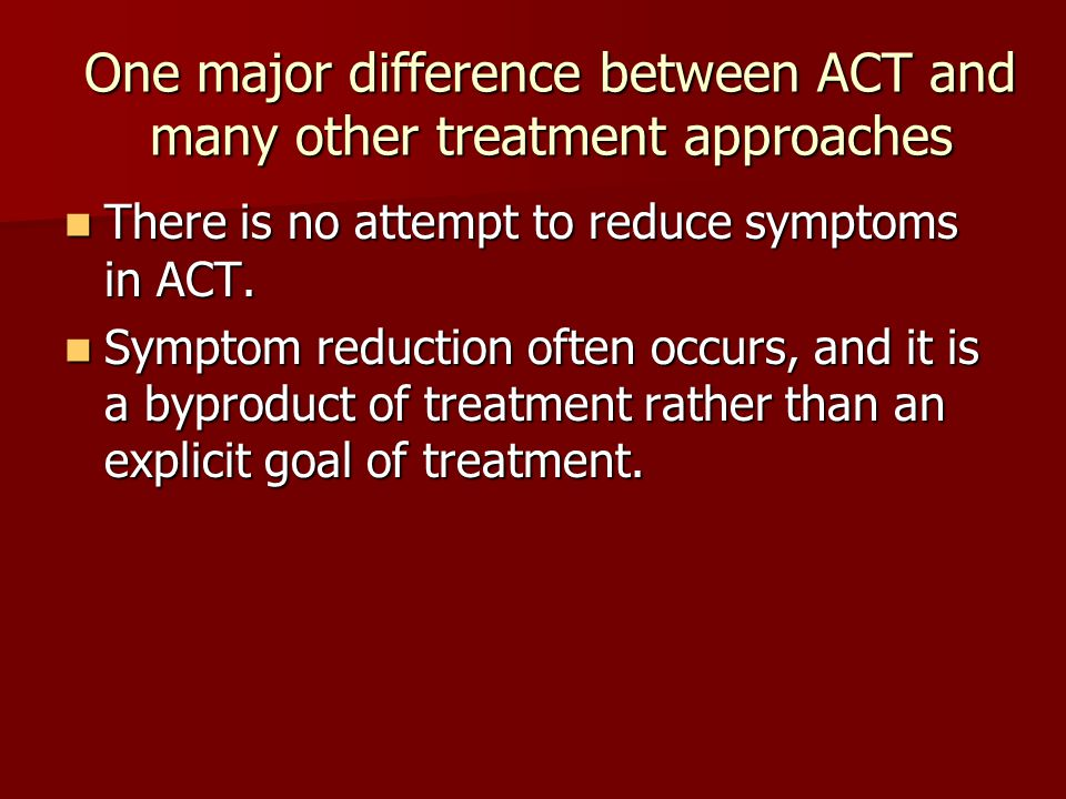 One major difference between ACT and many other treatment approaches