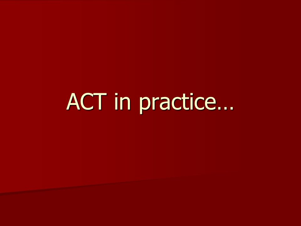 ACT in practice…