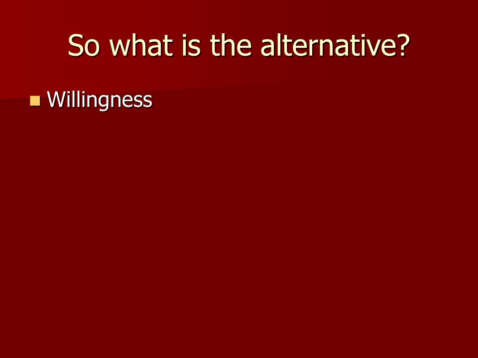 So what is the alternative