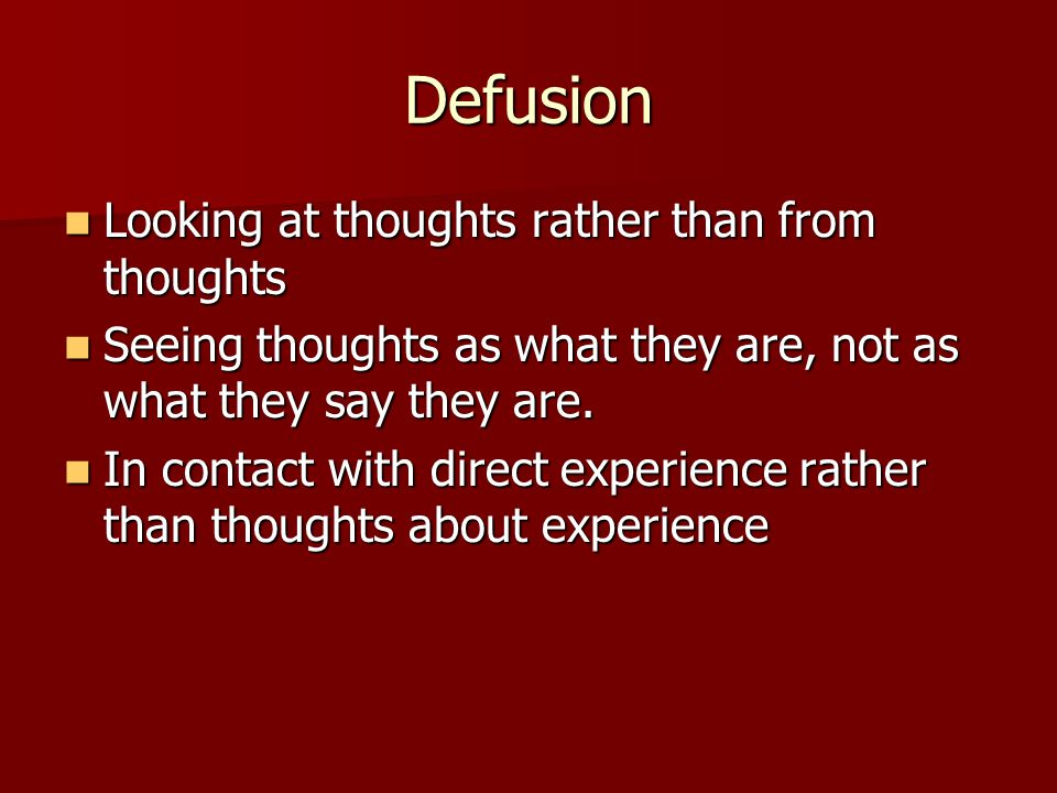 Defusion Looking at thoughts rather than from thoughts