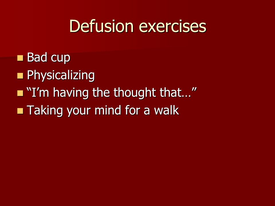 Defusion exercises Bad cup Physicalizing