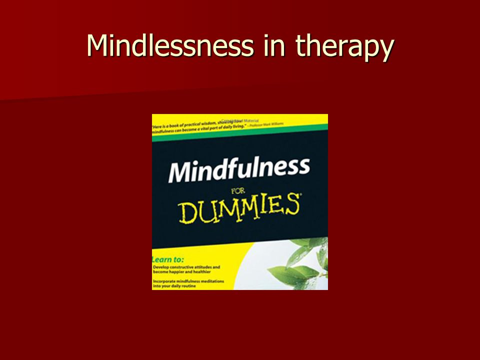Mindlessness in therapy