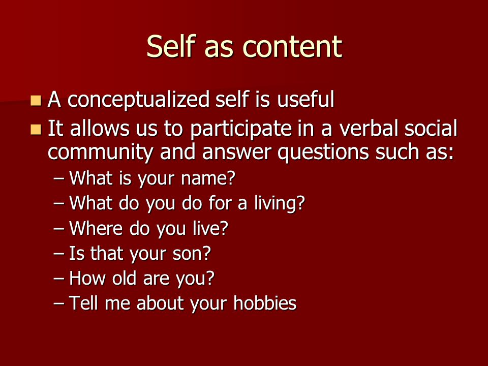 Self as content A conceptualized self is useful