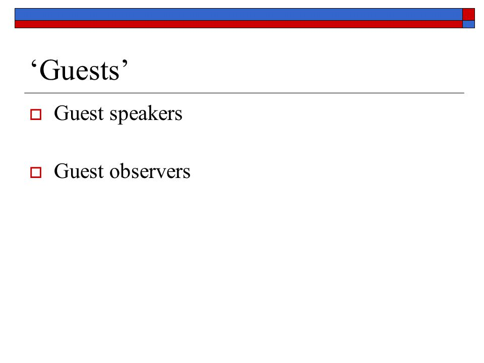 'Guests' Guest speakers Guest observers