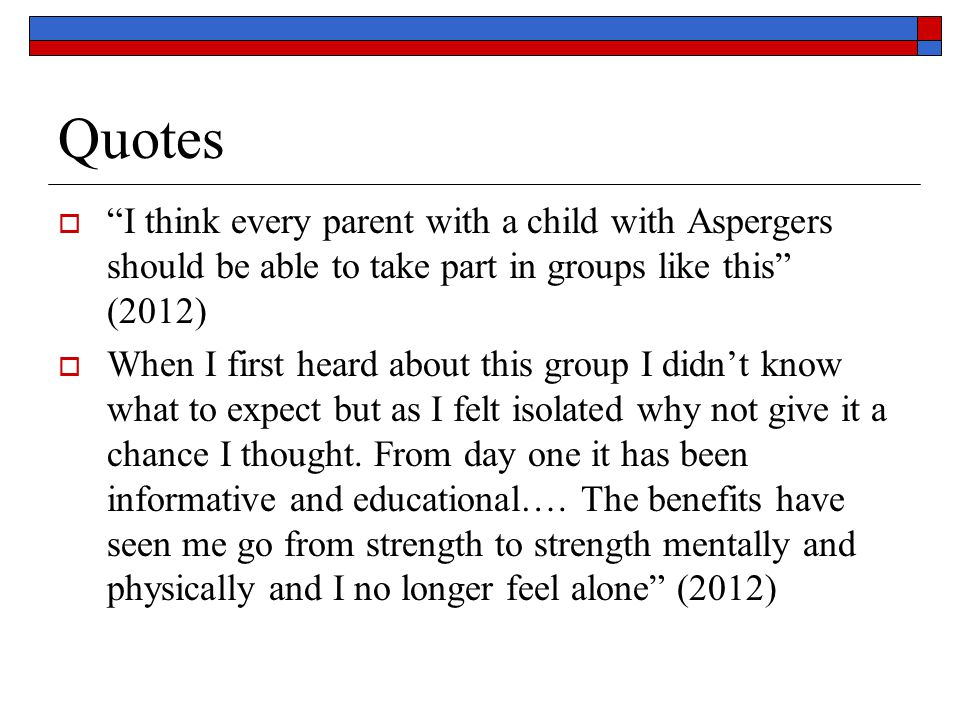 Quotes I think every parent with a child with Aspergers should be able to take part in groups like this (2012)