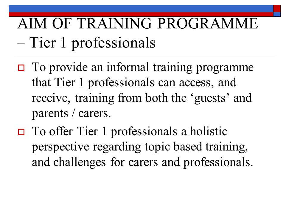 AIM OF TRAINING PROGRAMME – Tier 1 professionals
