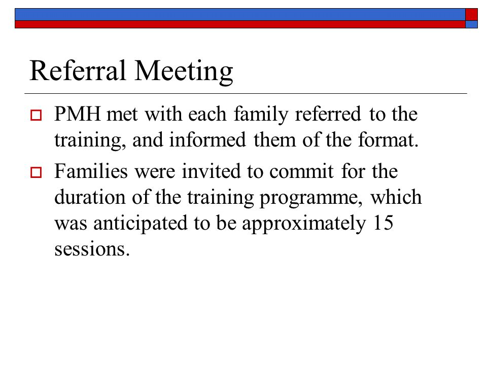 Referral Meeting PMH met with each family referred to the training, and informed them of the format.