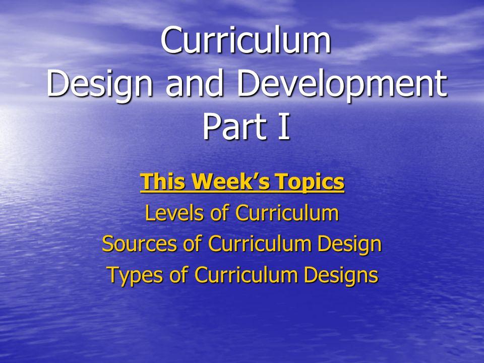 Curriculum Design and Development Part I