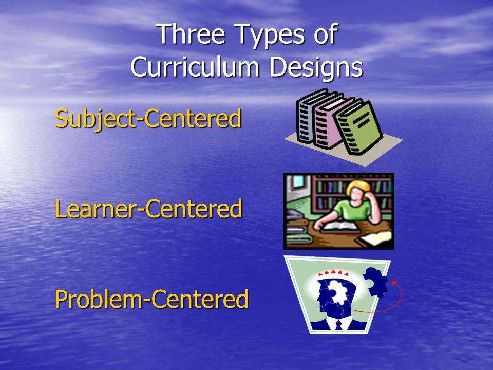 Three Types of Curriculum Designs