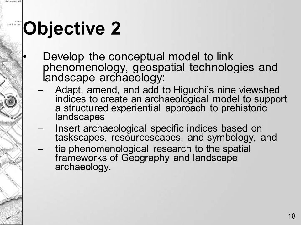 Objective 2 Develop the conceptual model to link phenomenology, geospatial technologies and landscape archaeology: