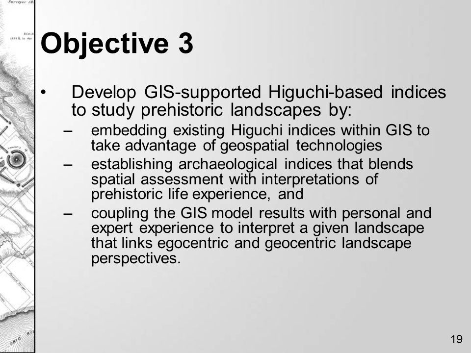 Objective 3 Develop GIS-supported Higuchi-based indices to study prehistoric landscapes by: