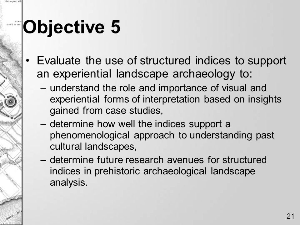 Objective 5 Evaluate the use of structured indices to support an experiential landscape archaeology to: